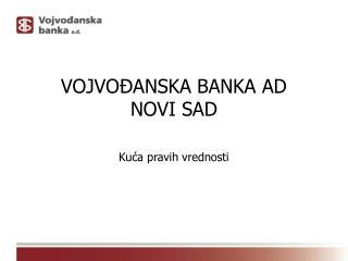 VOJVO Đ ANSKA BANKA AD NOVI SAD