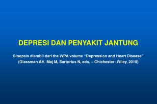 "DEPRESI DAN PENYAKIT JANTUNG Sinopsis diambil dari the WPA volume ""Depression and Heart Disease"""