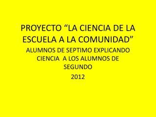 """PROYECTO """"LA CIENCIA DE LA ESCUELA A LA COMUNIDAD"""""""
