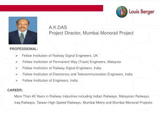 A.K.DAS  Project Director, Mumbai Monorail Project