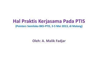 Hal  Praktis Kerjasama Pada  PTIS (Pointers  Semiloka  BKS-PTIS, 3-5 Mei 2013,  di  Malang)