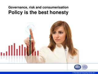 Governance, risk and consumerisation Policy is the best honesty
