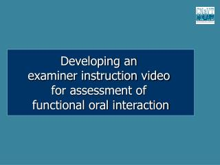 Developing an  examiner instruction video  for assessment of  functional oral interaction