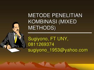METODE PENELITIAN KOMBINASI (MIXED METHODS) Sugiyono , FT UNY, 0811269374 sugiyono_1953@yahoo
