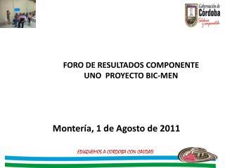 FORO DE RESULTADOS COMPONENTE UNO  PROYECTO BIC-MEN