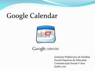 Instituto Politécnico de Setúbal Escola Superior de Educação Comunicação Social 1º Ano Junho 2011