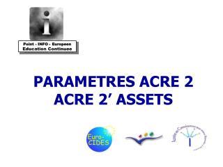 PARAMETRES ACRE 2 ACRE 2' ASSETS
