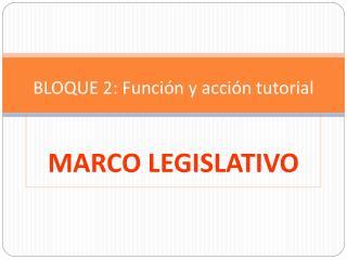 BLOQUE 2: Función y acción tutorial MARCO LEGISLATIVO
