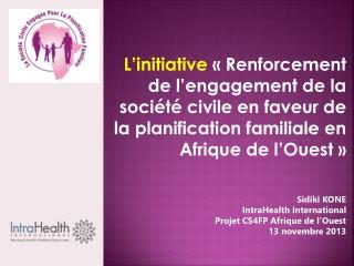 Sidiki KONE IntraHealth International Projet CS4FP Afrique de l'Ouest  13 novembre 2013