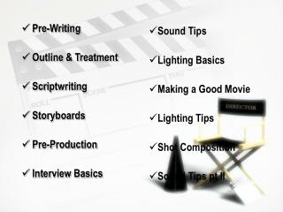 Pre-Writing Outline & Treatment Scriptwriting  Storyboards  Pre-Production Interview Basics