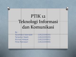 PTIK 12 Teknologi Informasi dan Komunikasi