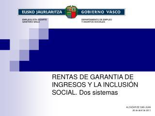 RENTAS DE GARANTIA DE INGRESOS Y LA INCLUSIÓN SOCIAL. Dos sistemas ALCAZAR DE SAN JUAN