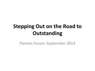 Stepping Out on the Road to Outstanding