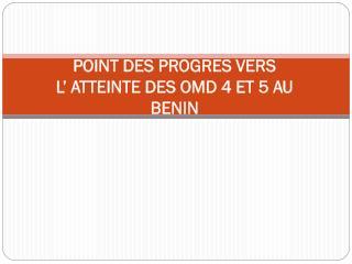 POINT DES PROGRES VERS  L' ATTEINTE DES OMD 4 ET 5 AU BENIN