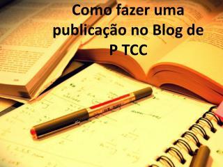 Como fazer uma publicação no Blog de  P TCC