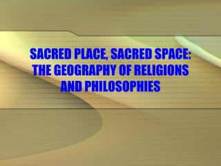 SACRED PLACE, SACRED SPACE: THE GEOGRAPHY OF RELIGIONS  AND PHILOSOPHIES