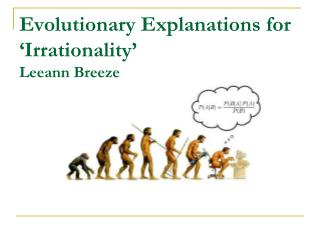 Evolutionary Explanations for  'Irrationality' Leeann Breeze