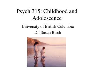 Psych 315: Childhood and Adolescence