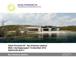 Helse Finnmark HF   Nye Kirkenes sykehus Møte i styringsgruppen 13 desember 2012 Speilvende plan 2