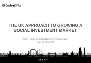 THE UK APPROACH TO GROWING A SOCIAL INVESTMENT MARKET