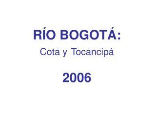 RÍO BOGOTÁ: Cota y Tocancipá 2006