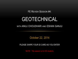 FE  Review  Session #4:  GEOTECHNICAL with ANUJ CHOUDHARI and ESHAN GANJU