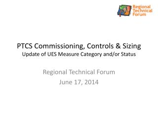 PTCS Commissioning, Controls & Sizing Update of UES Measure Category and/or Status