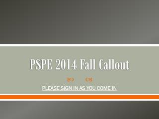 PSPE 2014 Fall Callout