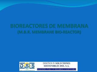 BIOREACTORES  DE MEMBRANA (M.B.R. MEMBRANE BIO-REACTOR)