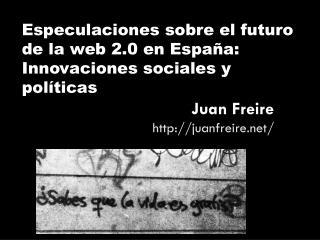 Especulaciones sobre el futuro de la web 2.0 en España: Innovaciones sociales y políticas