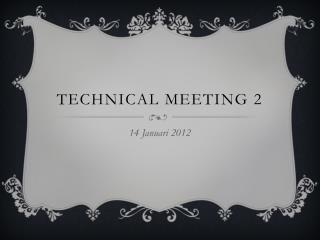 Technical meeting 2
