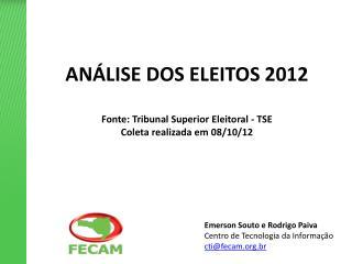 ANÁLISE DOS ELEITOS 2012 Fonte: Tribunal Superior Eleitoral - TSE  Coleta realizada em 08/10/12
