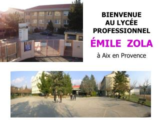 BIENVENUE AU LYC�E  PROFESSIONNEL �MILE  ZOLA � Aix en Provence