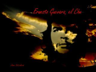 Ernesto Guevara, el  Che