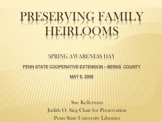 Sue Kellerman Judith O. Sieg Chair for Preservation Penn State University Libraries