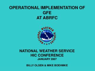 OPERATIONAL IMPLEMENTATION OF GFE AT ABRFC NATIONAL WEATHER SERVICE HIC CONFERENCE JANUARY 2007