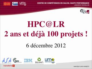HPC@LR  2 ans et déjà 100 projets ! 6 décembre 2012