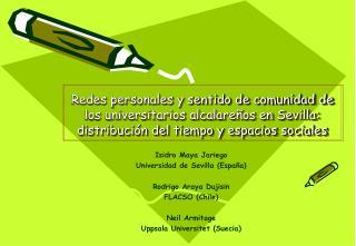 Isidro Maya Jariego Universidad de Sevilla (España) Rodrigo Araya Dujisin FLACSO (Chile)