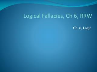 Logical Fallacies, Ch 6, RRW