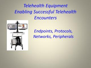 Telehealth Equipment  Enabling  Successful Telehealth Encounters