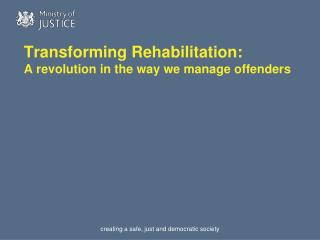 Transforming Rehabilitation: A revolution in the way we manage offenders
