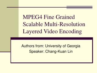 MPEG4 Fine Grained Scalable Multi-Resolution Layered Video Encoding