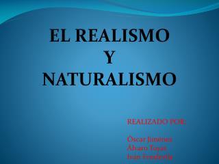 EL REALISMO  Y NATURALISMO