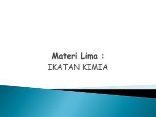 Materi  Lima :
