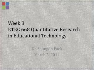 Week  8   ETEC 668 Quantitative Research  in Educational Technology
