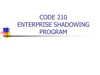 CODE 210  ENTERPRISE SHADOWING PROGRAM