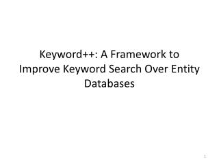 Keyword: A Framework to Improve Keyword Search Over Entity Databases