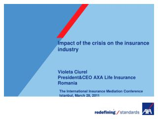 Impact of the crisis on the insurance industry     Violeta Ciurel PresidentCEO AXA Life Insurance Romania