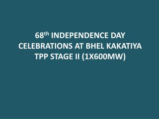 68 th  INDEPENDENCE DAY CELEBRATIONS AT BHEL KAKATIYA  TPP  STAGE II (1X600MW)