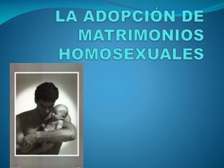 LA ADOPCIÓN DE MATRIMONIOS HOMOSEXUALES